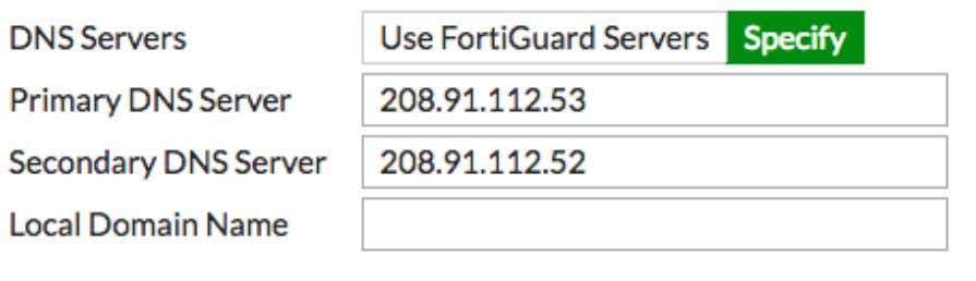 > DNS , select Specify , and add Primary and Secondary servers. FortiOS Cookbook Fortinet Technologies