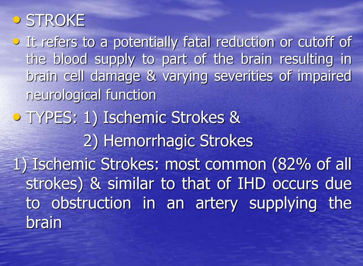 • STROKE • It refers to a potentially fatal reduction or cutoff of the blood supply