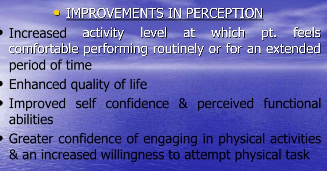 • IMPROVEMENTS IN PERCEPTION activity level at which pt. feels comfortable performing routinely or for an