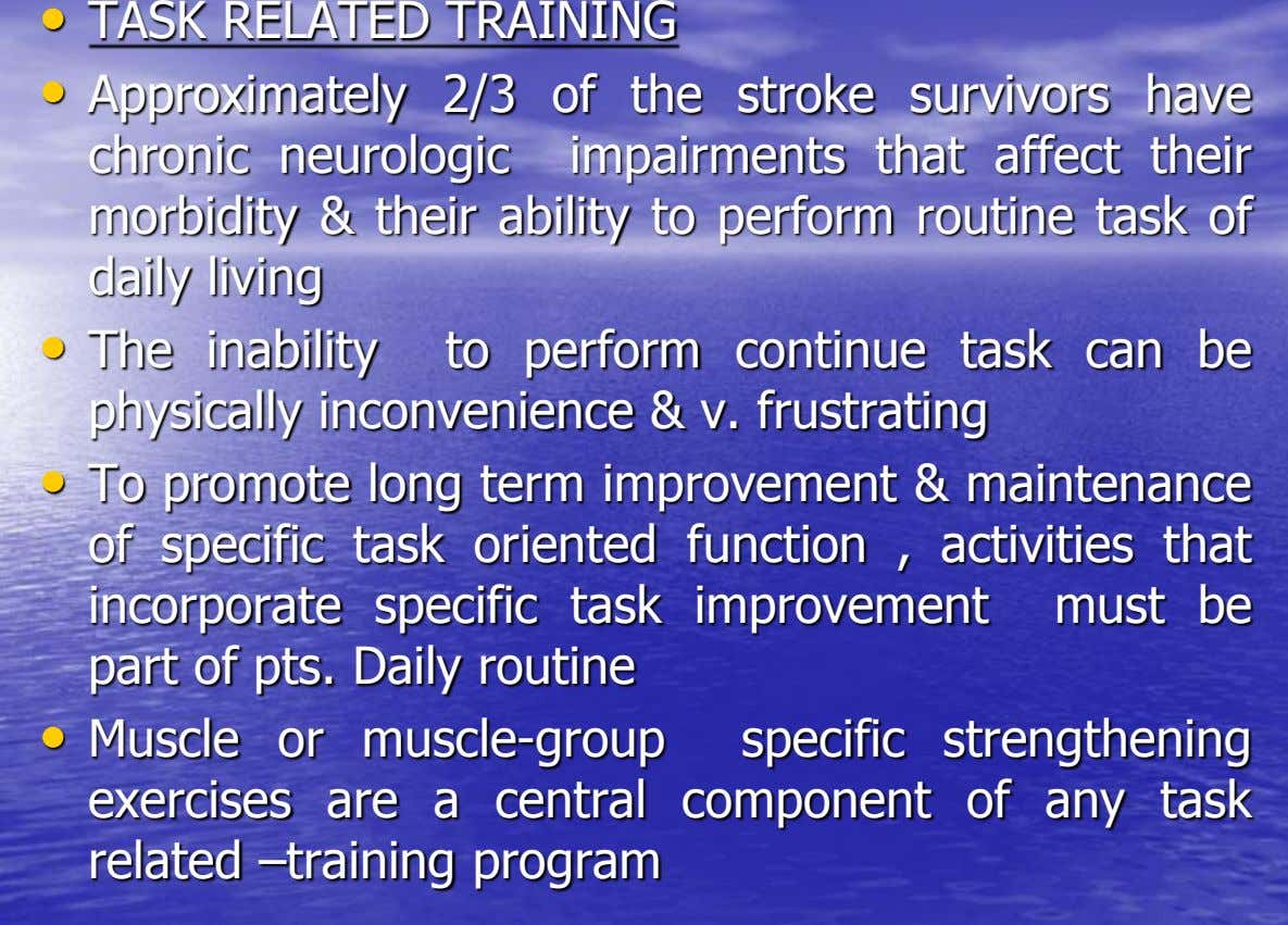 • TASK RELATED TRAINING • Approximately 2/3 of the stroke survivors have chronic neurologic impairments that