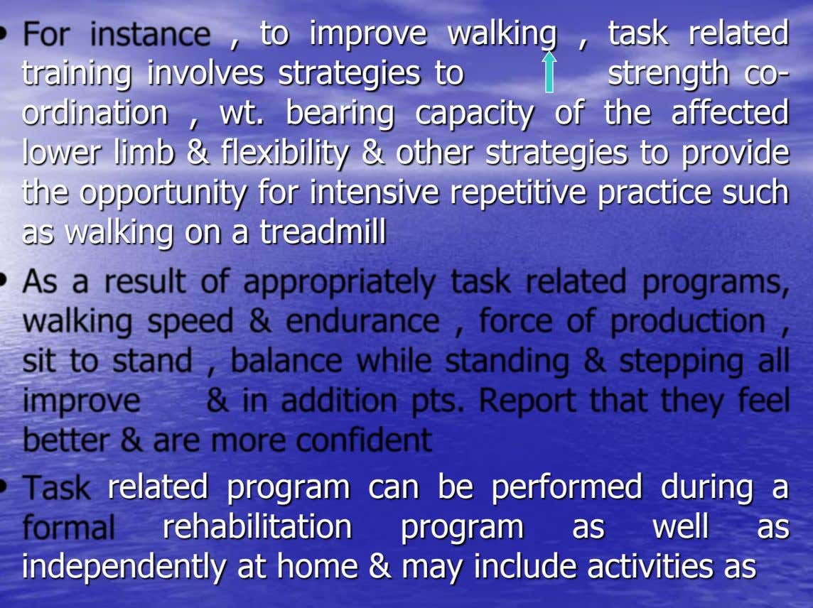 , to improve walking , task related training involves strategies to strength co- ordination , wt.