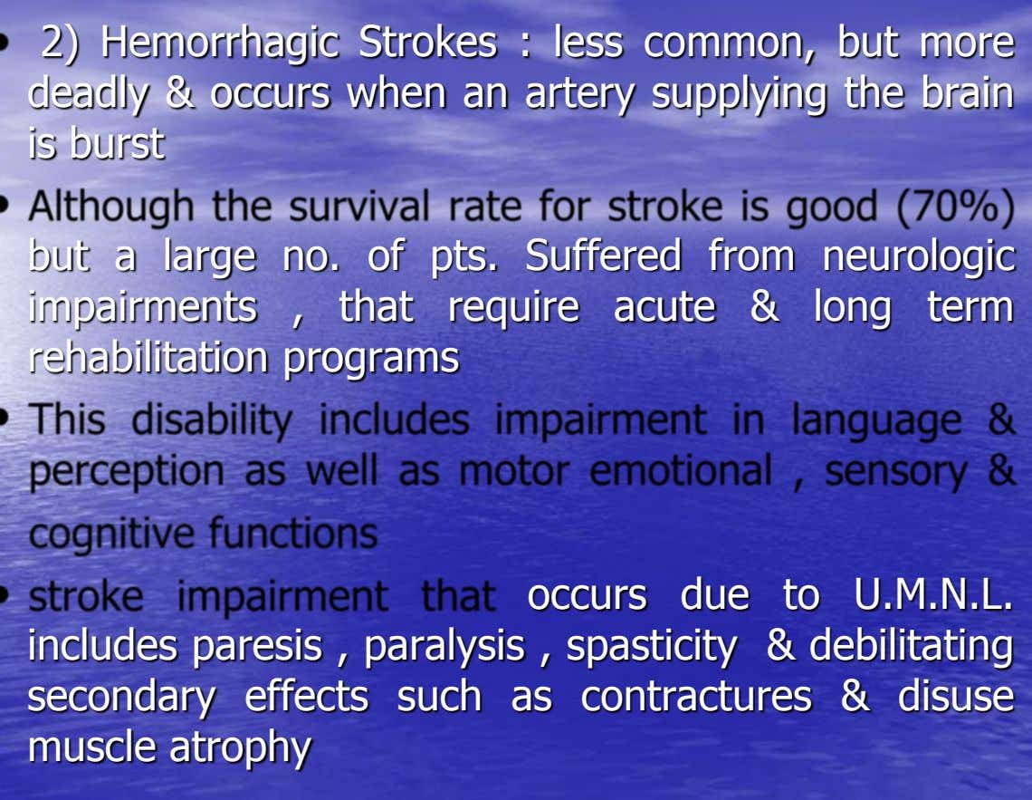 2) Hemorrhagic Strokes : less common, but more deadly & occurs when an artery supplying the