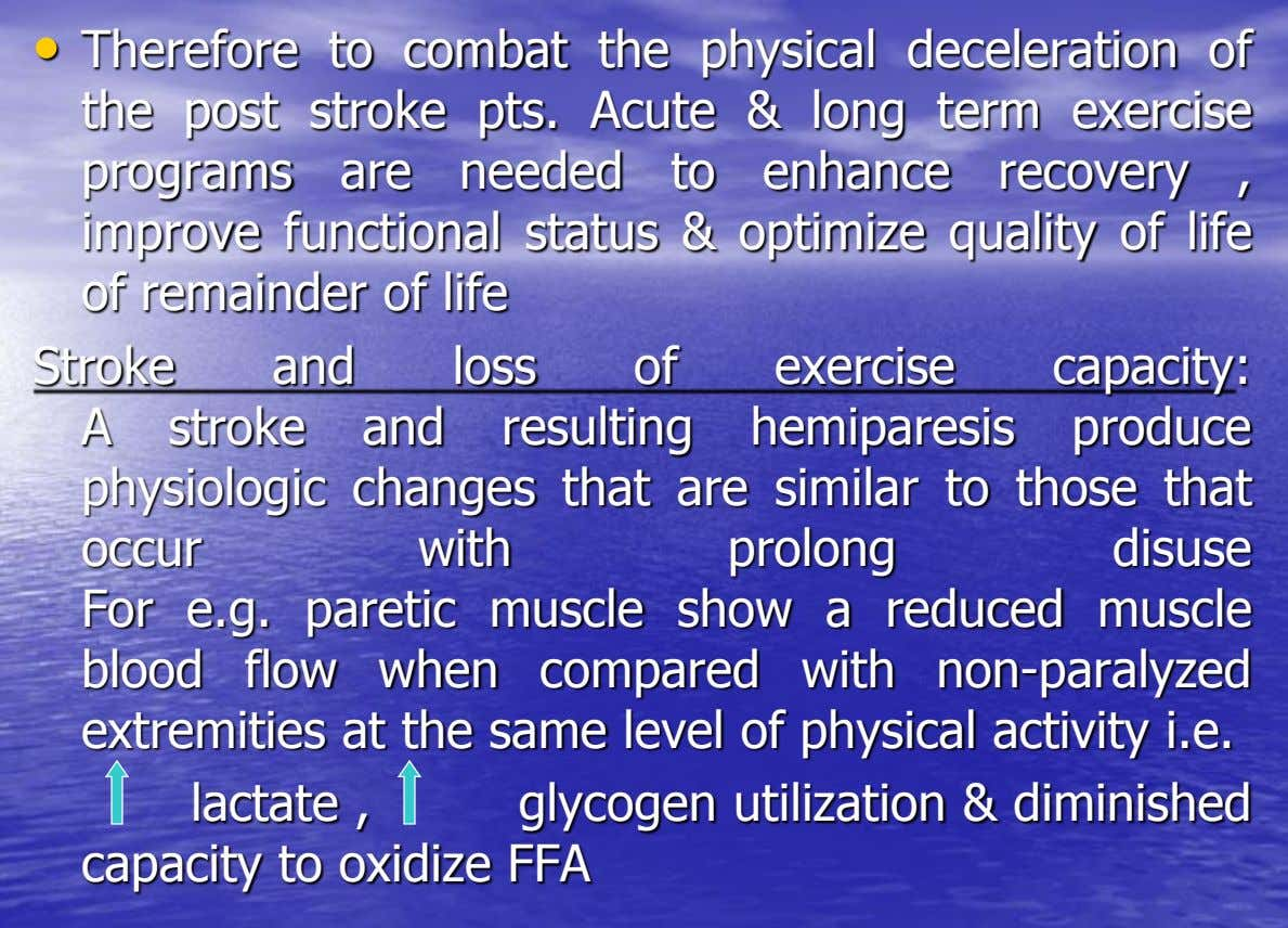 • Therefore to combat the physical deceleration of the post stroke pts. Acute & long term