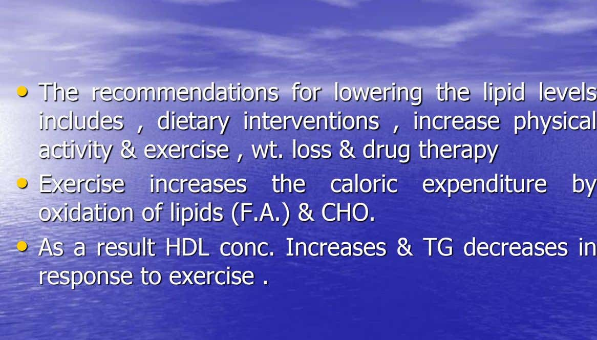 • The recommendations for lowering the lipid levels includes , dietary interventions , increase physical activity