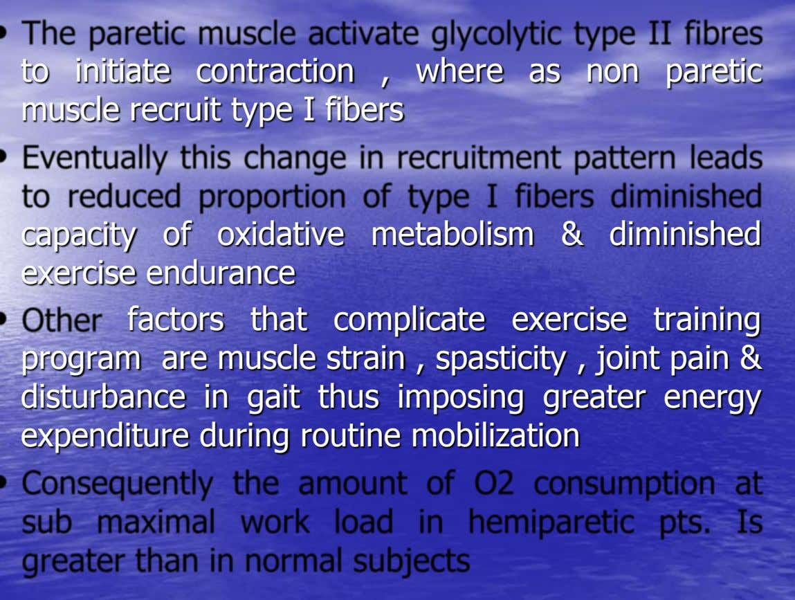 to initiate contraction , where as non paretic muscle recruit type I fibers capacity of oxidative