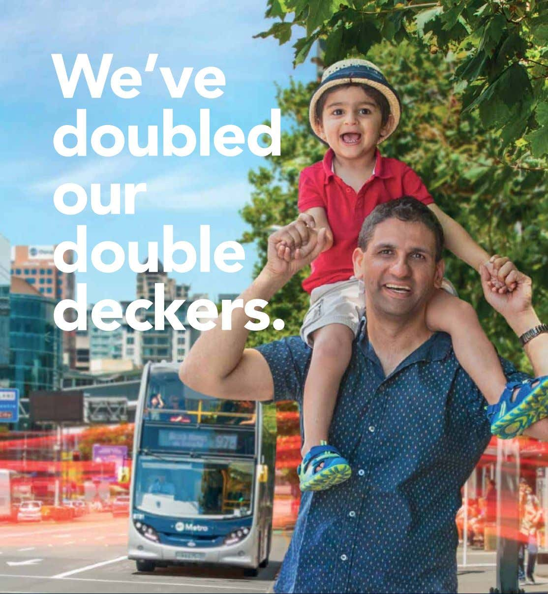 We've doubled our double deckers.