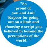 """So proud of you and Anil Kapoor for going out on a limb and choosing"