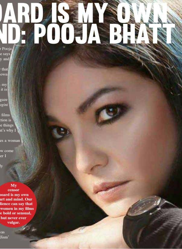 MY CENSOR BOARD IS MY OWN HEART AND MIND: POOJA BHATT F rom producing a