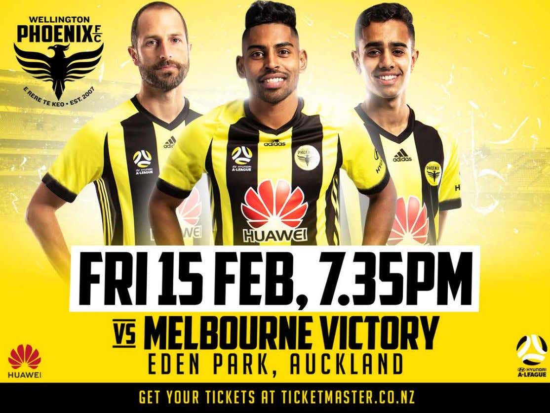 V Melbourne Victory WHEN Friday, February 15, 7.30 pm TICKETS Available at ticketmaster.co.nz