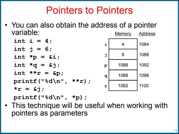 Pointers to Pointers •   You can also obtain the address of a pointer variable: