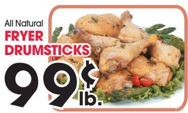 All Natural FRYER DRUMSTICKS 99 ¢ lb.