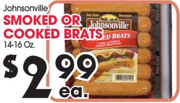 Johnsonville SMOKED OR COOKED BRATS 14-16 Oz. $ 2 99 ea.