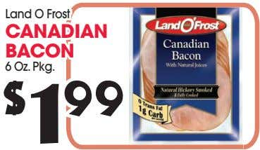 Land O Frost CANADIAN BACON 6 Oz. Pkg. $ 1 99