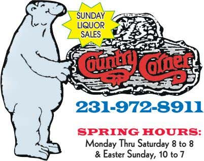 SUNDAY LIQUOR SALES 231-972-8911 SPRINGHOURS: Monday Thru Saturday 8 to 8 & Easter Sunday, 10