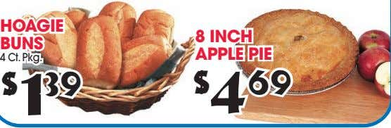 HOAGIE 8 INCH BUNS APPLE PIE 4 Ct. Pkg. $ 1 39 $ 4 69