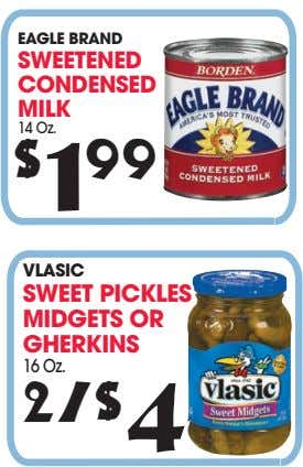 EAGLE BRAND SWEETENED CONDENSED MILK 14 Oz. $ 1 99 VLASIC SWEET PICKLES MIDGETS OR