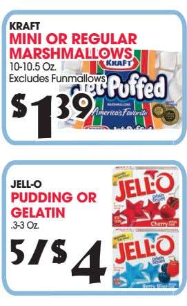 KRAFT MINI OR REGULAR MARSHMALLOWS 10-10.5 Oz. Excludes Funmallows $ 1 39 JELL-O PUDDING OR