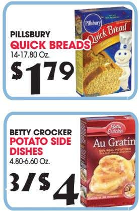 PILLSBURY QUICK BREADS 14-17.80 Oz. $ 1 79 BETTY CROCKER POTATO SIDE DISHES 4.80-6.60 Oz.