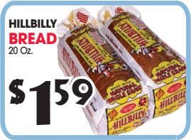 HILLBILLY BREAD 20 Oz. $ 1 59