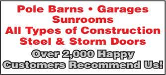 Pole Barns • Garages Sunrooms All Types of Construction Steel & Storm Doors Over 2,000