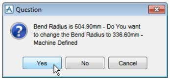 Radius to 336.6 - Machine Defined click the Yes button The bend radius is changed to