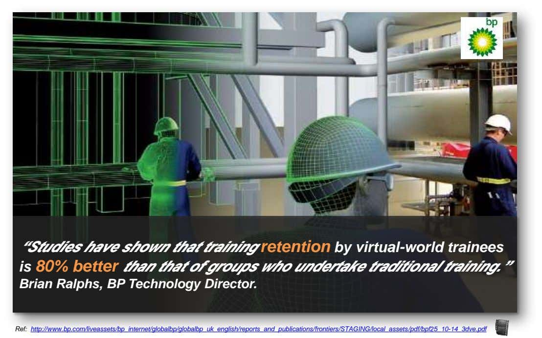 """Studies have shown that training retention by virtual-world trainees is 80% better than that of"