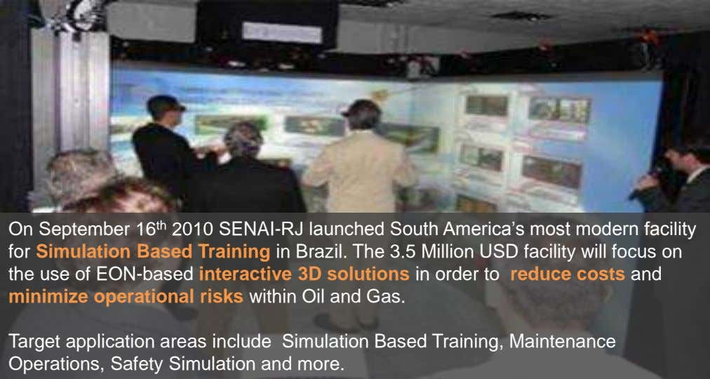 On September 16 th 2010 SENAI-RJ launched South America's most modern facility for Simulation Based
