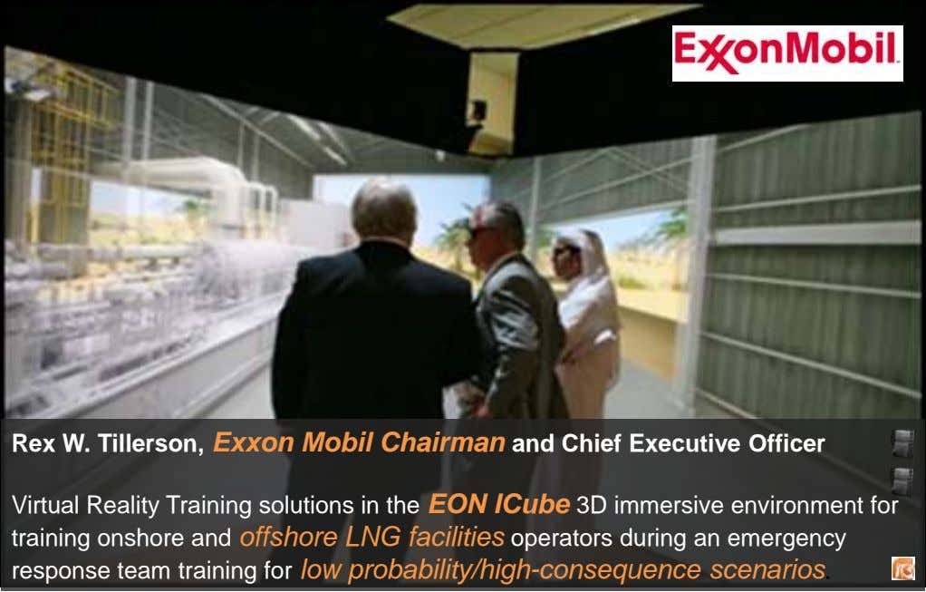 Rex W. Tillerson, Exxon Mobil Chairman and Chief Executive Officer Virtual Reality Training solutions in