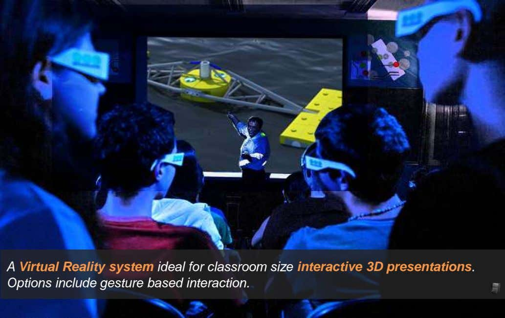 A Virtual Reality system ideal for classroom size interactive 3D presentations. Options include gesture based
