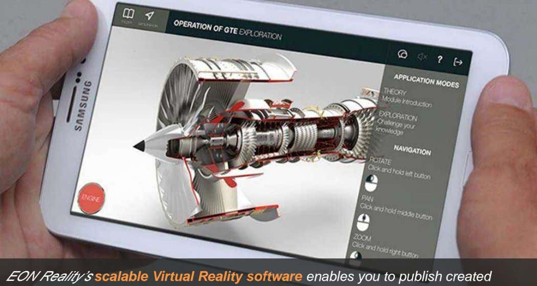 EON Mobile EON Reality's scalable Virtual Reality software enables you to publish created applications for both