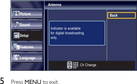 Antenna Picture Back Sound Setup Indicator is available for digital broadcasting only. Features Language Ch
