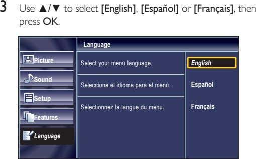 3 Use ▲/▼ to select [English], [Español] or [Français], then press OK. Language Picture Select