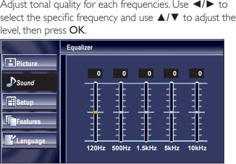 Adjust tonal quality for each frequencies. Use ◄/► to select the specifi c frequency and