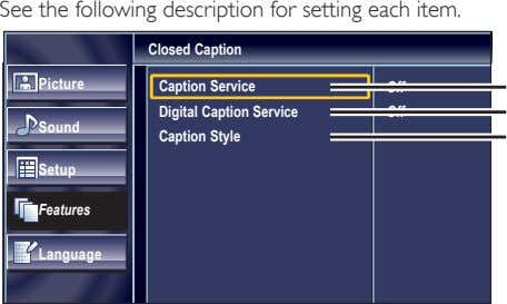 See the following description for setting each item. Closed Caption Picture Caption Service Digital Caption