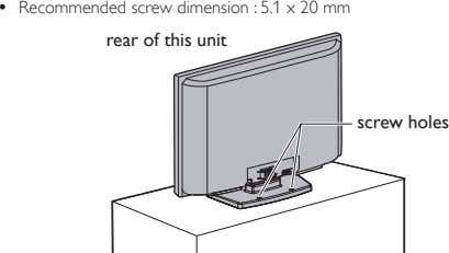 • Recommended screw dimension : 5.1 x 20 mm rear of this unit screw holes