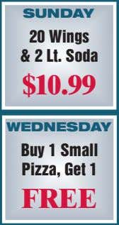SUNDAY 20 Wings & 2 Lt. Soda $10.99 WEDNESDAY Buy 1 Small Pizza, Get 1