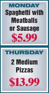 MONDAY Spaghetti with Meatballs or Sausage $5.99 THURSDAY 2 Medium Pizzas $13.99