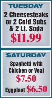 TUESDAY 2 Cheesesteaks or 2 Cold Subs & 2 Lt. Soda $11.99 SATURDAY Spaghetti with