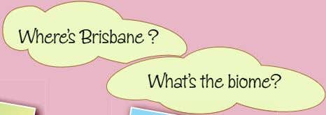 Where's Brisbane ? What's the biome?