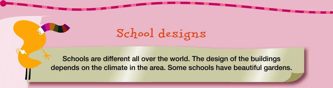 School designs Schools are different all over the world. The design of the buildings depends