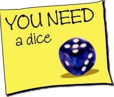 YOU NEED a dice