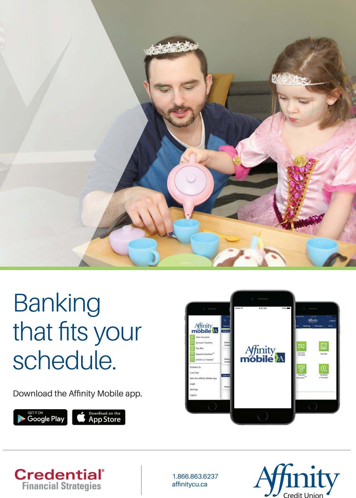 Banking that fits your schedule. Download the Affinity Mobile app. 1.866.863.6237 affinitycu.ca