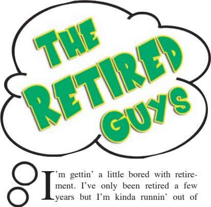 I 'm gettin' a little bored with retire- ment. I've only been retired a few