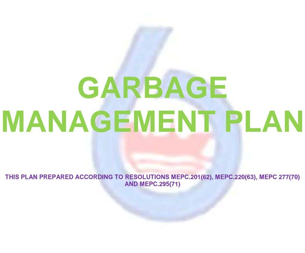 GARBAGE MANAGEMENT PLAN THIS PLAN PREPARED ACCORDING TO RESOLUTIONS MEPC.201(62), MEPC.220(63), MEPC 277(70) AND MEPC.295(71)