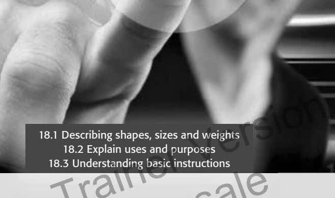 18.1 Describing shapes, sizes and weights 18.2 Explain uses and purposes 18.3 Understanding basic instructions