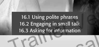 16.1 Using polite phrases 16.2 Engaging in small talk 16.3 Asking for information