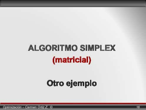 Optimización – Carmen Ortiz Z. © 16