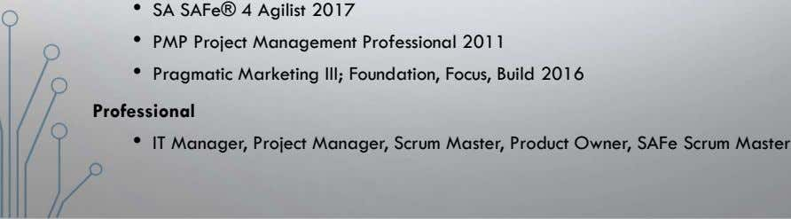 • SA SAFe® 4 Agilist 2017 • PMP Project Management Professional 2011 • Pragmatic Marketing