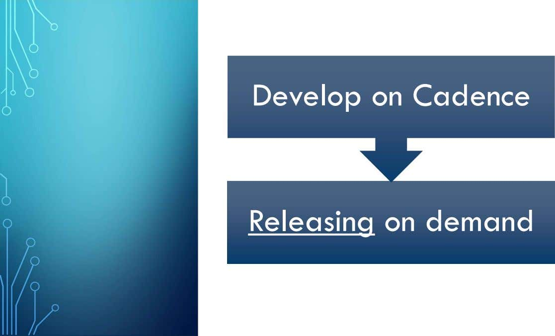 Develop on Cadence Releasing on demand