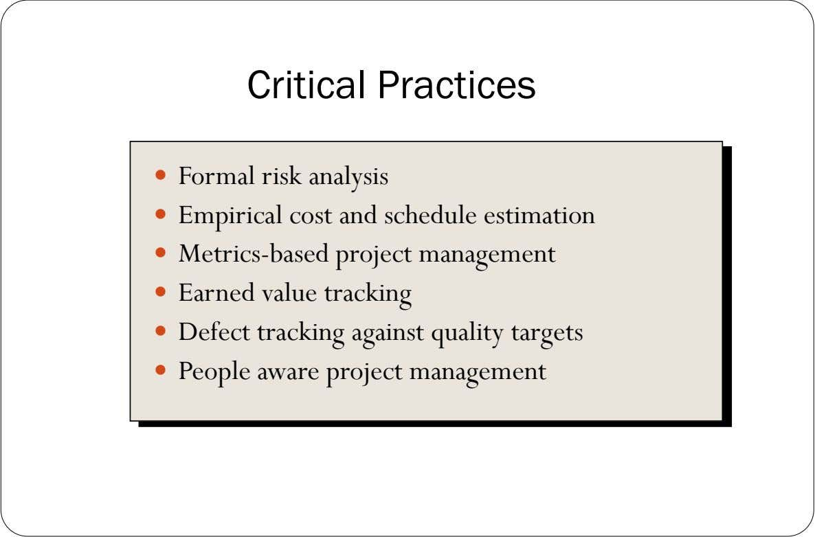 Critical Practices  Formal risk analysis  Empirical cost and schedule estimation  Metrics-based project management